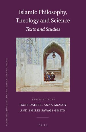 Islamic Philosophy, Theology and Science. Texts and Studies