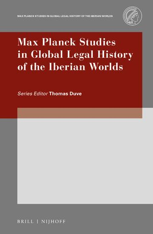 Cover Max-Planck Studies in Global Legal History of the Iberian Worlds