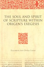 The Soul and Spirit of Scripture within Origen's Exegesis