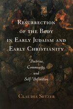 Cover Resurrection of the Body in Early Judaism and Early Christianity