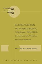 Surrendering to International Criminal Courts: Contemporary Practice and Procedures