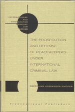 The Prosecution and Defense of Peacekeepers under International Criminal Law
