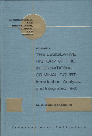 Cover The Legislative History of the International Criminal Court: Introduction, Analysis, and Integrated Text (3 vols)