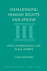 Challenging Human Rights Violations: Using International Law in U.S. Courts