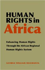 Human Rights in Africa: Enhancing Human Rights Through the African Regional Human Rights System