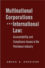 Multinational Corporations and International Law: Accountablility and Compliance Issues in the Petroleum Industry