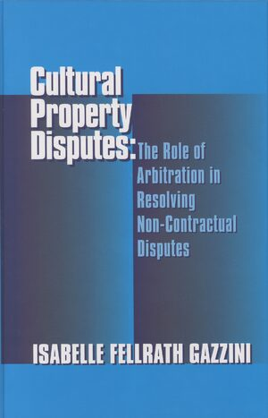 Cover Cultural Property Disputes: The Role of Arbitration in Resolving Non Contractual Disputes
