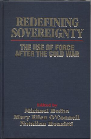 Cover Redefining Sovereignty: the Use of Force After the End of the Cold War