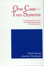 One Case - Two Systems: A Comparative View of American and German Criminal Justice Systems