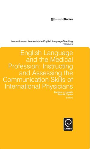 Cover English Language and the Medical Profession: Instructing and Assessing the Communication Skills of International Physicians