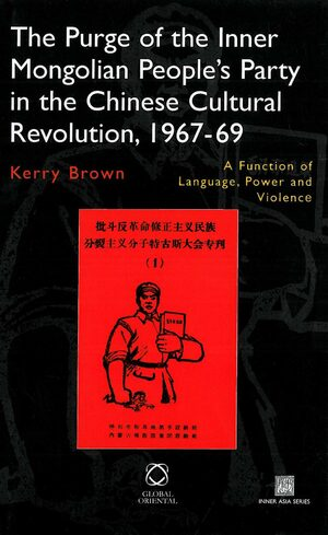 Cover The Purge of the Inner Mongolian People's Party in the Chinese Cultural Revolution, 1967–69