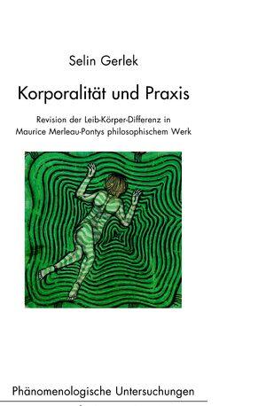 Korporalität und Praxis: Revision der Leib-Körper-Differenz in Maurice Merleau-Pontys philosophischem Werk Book Cover