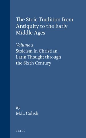 Cover The Stoic Tradition from Antiquity to the Early Middle Ages, Volume 2. Stoicism in Christian Latin Thought through the Sixth Century