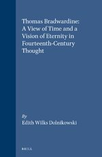 Cover Thomas Bradwardine: A View of Time and a Vision of Eternity in Fourteenth-Century Thought
