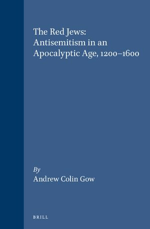 The Red Jews: Antisemitism in an Apocalyptic Age, 1200-1600