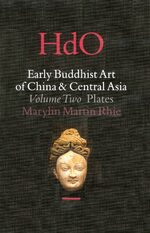 Early Buddhist Art of China and Central Asia, Volume 2 The Eastern Chin and Sixteen Kingdoms Period in China and Tumshuk, Kucha and Karashahr in Central Asia (2 vols)
