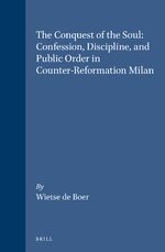 Cover The Conquest of the Soul: Confession, Discipline, and Public Order in Counter-Reformation Milan