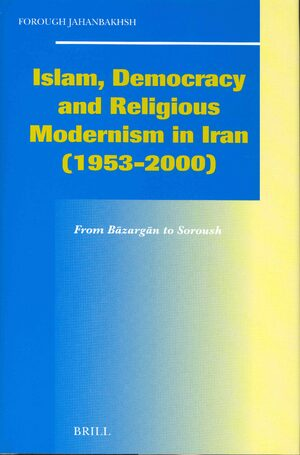 Cover Islam, Democracy and Religious Modernism in Iran (1953-2000)