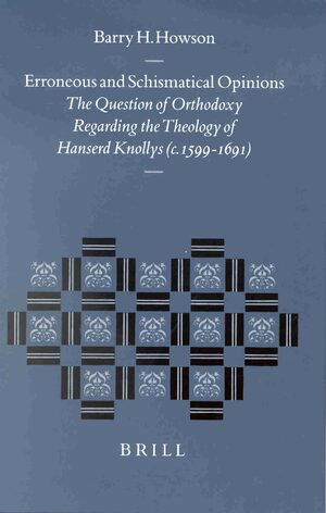 Cover Erroneous and Schismatical Opinions: The Question of Orthodoxy regarding the Theology of Hanserd Knollys (c. 1599–1691)