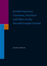 Cover Jewish Funerary Customs, Practices and Rites in the Second Temple Period