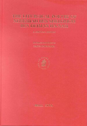 Cover The Liturgical Poetry of Nehemiah ben Shelomoh ben Heiman HaNasi: A Critical Edition