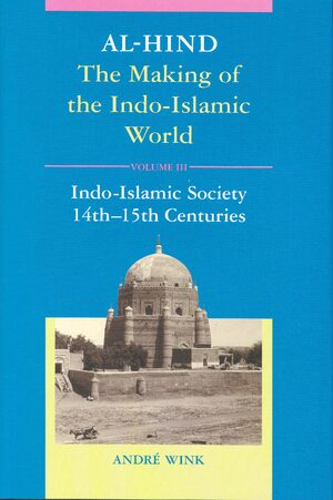 Al-Hind, Volume 3 Indo-Islamic Society, 14th- 15th Centuries