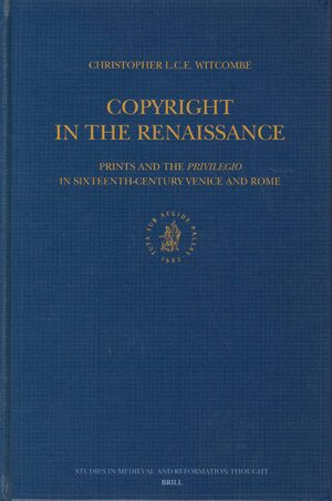 Copyright in the Renaissance: Prints and the <i>Privilegio</i> in Sixteenth-Century Venice and Rome