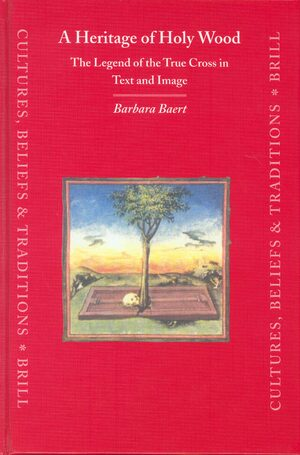 Cover A Heritage of Holy Wood: The Legend of the True Cross in Text and Image