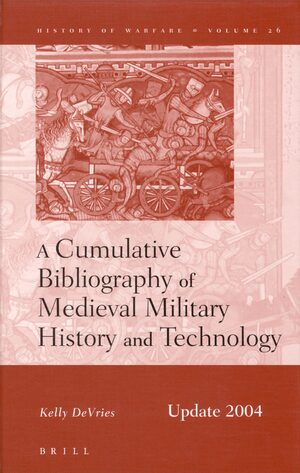 Cover A Cumulative Bibliography of Medieval Military History and Technology, Update 2004