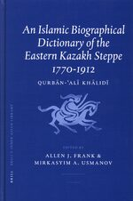 Cover An Islamic Biographical Dictionary of the Eastern Kazakh Steppe: 1770-1912