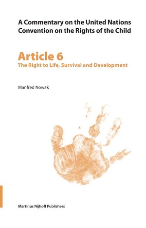 Cover A Commentary on the United Nations Convention on the Rights of the Child, Article 6: The Right to Life, Survival and Development