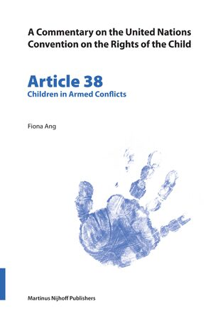 Cover A Commentary on the United Nations Convention on the Rights of the Child, Article 38: Children in Armed Conflicts