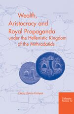 Cover Wealth, Aristocracy and Royal Propaganda under the Hellenistic Kingdom of the Mithradatids in the Central Black Sea Region of Turkey