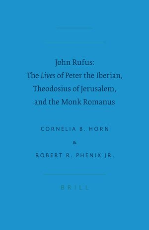 Cover John Rufus: The <i>Lives</i> of Peter the Iberian, Theodosius of Jerusalem, and the Monk Romanus
