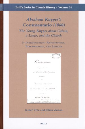 Abraham Kuyper's <i>Commentatio</i> (1860): The Young Kuyper about Calvin, a Lasco, and the Church (2 vols.)