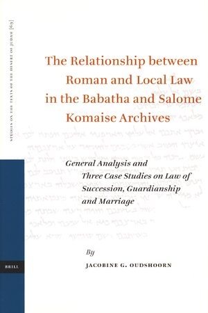 Cover The Relationship between Roman and Local Law in the Babatha and Salome Komaise Archives