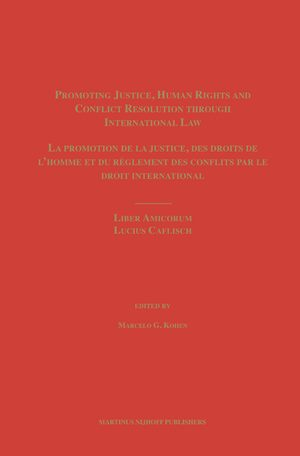 Cover Promoting Justice, Human Rights and Conflict Resolution through International Law / La promotion de la justice, des droits de l'homme et du règlement des conflits par le droit international