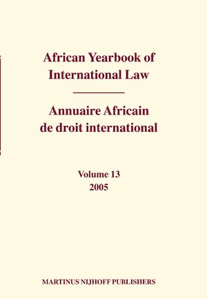Cover African Yearbook of International Law / Annuaire Africain de droit international, Volume 13 (2005)