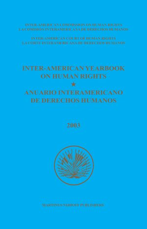 Inter-American Yearbook on Human Rights / Anuario Interamericano de Derechos Humanos, Volume 19 (2003) (2 vols)