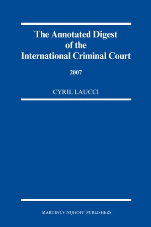 The Annotated Digest of the International Criminal Court, 2007