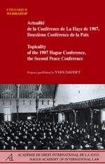 Cover Topicality of the 1907 Hague Conference, the Second Peace Conference / Actualité de la Conférence de La Haye de 1907, Deuxième Conférence de la Paix