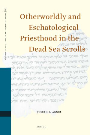 Cover Otherworldly and Eschatological Priesthood in the Dead Sea Scrolls