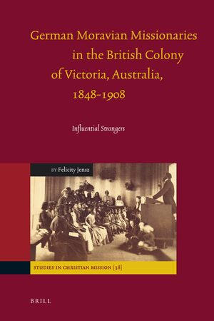 Cover German Moravian Missionaries in the British Colony of Victoria, Australia, 1848-1908