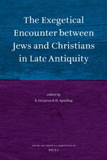The Exegetical Encounter between Jews and Christians in Late Antiquity