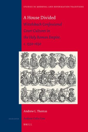 Cover A House Divided: Wittelsbach Confessional Court Cultures in the Holy Roman Empire, c. 1550-1650