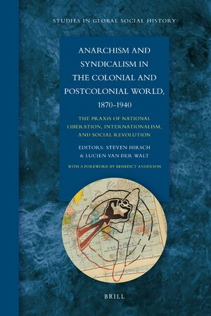 Cover Anarchism and Syndicalism in the Colonial and Postcolonial World, 1870-1940