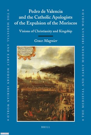 Pedro de Valencia and the Catholic Apologists of the Expulsion of the Moriscos