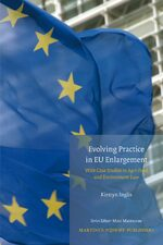 Evolving Practice In EU Enlargement With Case Studies In Agri-Food And Environment Law