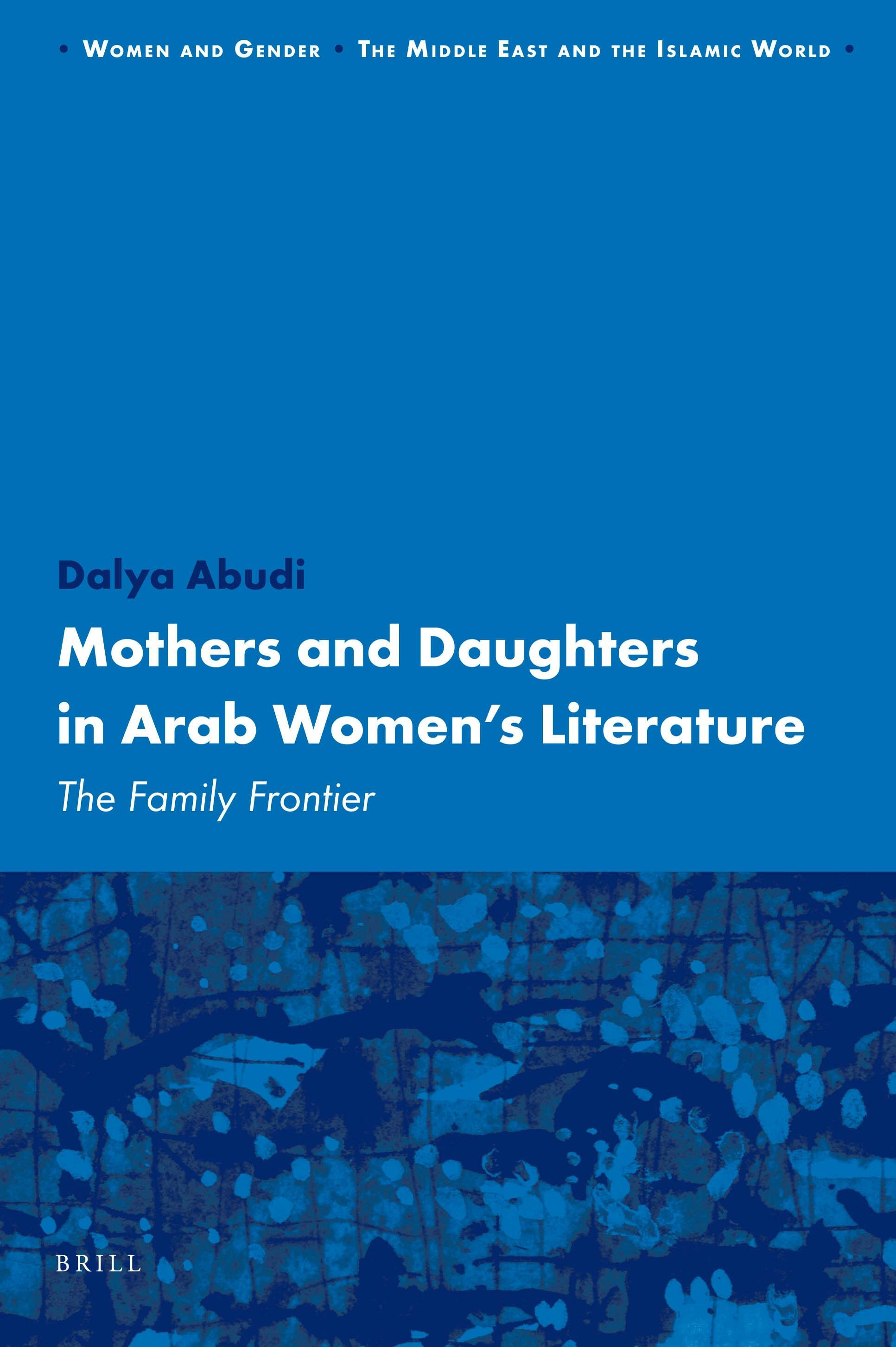 Mothers And Daughters In Arab Women S Literature The Family Frontier Brill