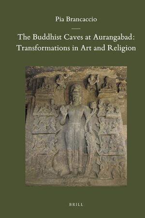 Cover The Buddhist Caves at Aurangabad: Transformations in Art and Religion